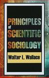 Principles of Scientific Sociology, Wallace, Walter, 0202363333