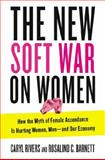 The New Soft War on Women, Caryl Rivers and Rosalind C. Barnett, 0399163336