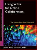 Using Wikis for Online Collaboration : The Power of the Read-Write Web, West, James A. and West, Margaret L., 0470343338