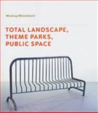Total Landscape, Theme Parks and Public Space, Mitrasinovic, Miodrag, 0754643336