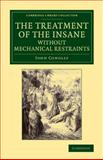 The Treatment of the Insane Without Mechanical Restraints, Conolly, John, 1108063330