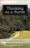 Thinking As a Nurse, Bruce Austin Scott, 1440163332