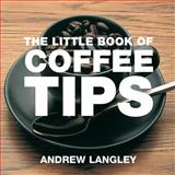The Little Book of Coffee Tips, Andrew Langley, 1904573339