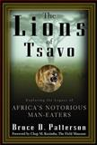 The Lions of Tsavo : Exploring the Legacy of Africa's Notorious Man-Eaters, Patterson, Bruce D., 0071363335