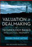 Valuation and Dealmaking of Technology-Based Intellectual Property : Principles, Methods and Tools, Razgaitis, Richard, 0470193336