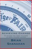 Achieving Change, Brian Shanahan, 1494303337