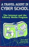 A Travel Agent in Cyber School : The Internet and the Library Media Program, LeBaron, John F. and Collier, Catherine, 1563083337