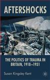 Aftershocks : Politics and Trauma in Britain, 1918-1931, Kingsley Kent,  Professor, Susan Kingsley and Kingsley Kent, Susan, 1403993335