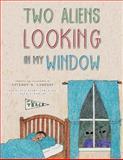 Two Aliens Looking in My Window, Fitzroy A. Lindsay, 1477253335