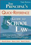 The Principal's Quick-Reference Guide to School Law : Reducing Liability, Litigation, and Other Potential Legal Tangles, Dunklee, Dennis R. and Shoop, Robert J., 1483333337