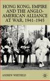 Hong Kong, Empire and the Anglo-American Alliance at War, 1941-1945, Whitfield, Andrew J., 0333793331