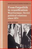 From Ostpolitik to Reunification : West German-Soviet Political Relations since 1974, Avril Pittman, 052189333X