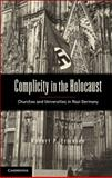 Complicity in the Holocaust : Churches and Universities in Nazi Germany, Ericksen, Robert P., 1107663334