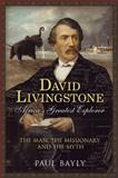 David Livingstone, Africa's Greatest Explorer, Paul Bayly, 1781553335