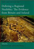 Defining a Regional Neolithic : Evidence from Britain and Ireland, Kenneth Brophy, G. Barclay, 1842173332