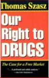 Our Right to Drugs : The Case for a Free Market, Szasz, Thomas, 0815603339