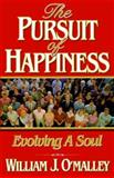 The Pursuit of Happiness : Evolving a Soul, O'Malley, William J., 088347333X