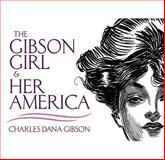 The Gibson Girl and Her America, Charles Dana Gibson, 0486473333