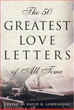 The 50 Greatest Love Letters of All Time, David H. Lowenherz, 0517223333