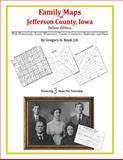 Family Maps of Jefferson County, Iowa, Deluxe Edition : With Homesteads, Roads, Waterways, Towns, Cemeteries, Railroads, and More, Boyd, Gregory A., 1420313339