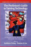 The Professor's Guide to Taming Technology, Kathleen P. King and Thomas D. Cox, 1617353337