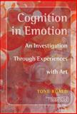 Cognition in Emotion : An Investigation Through Experiences with Art, Roald, Tone, 9042023333