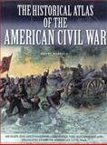 The Historical Atlas of the Civil War, John MacDonald and Henry Russell, 0785823336