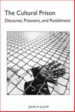 The Cultural Prison : Discourse, Prisoners, and Punishment, Sloop, John M., 081735333X