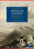 American Scenery : Or, Land, Lake, and River Illustrations of Transatlantic Nature, Willis, Nathaniel Parker, 1108003338