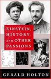 Einstein, History and Other Passions, Holton, Gerald, 1563963337