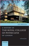A History of the Royal College of Physicians of London, 1948-1983, Briggs, Asa, 019925334X