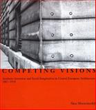 Competing Visions : Aesthetic Invention and Social Imagination in Central European Architecture, 1867-1918, Moravánszky, Ákos, 0262133342