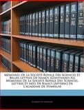 Mémoires de la Société Royale des Sciences et Belles-Lettres de Nancy [Continued As] Mémoires de la Société Royale des Sciences, Lettres et Arts de N, Académie De Stanislas, 1144393345