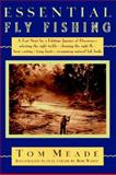 Essential Fly Fishing, Tom Meade, 1558213341