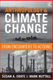 Anthropology and Climate Change : From Encounters to Actions, Nuttall, Mark, 1598743341
