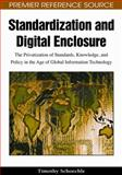 Standardization and Digital Enclosure : The Privatization of Standards, Knowledge, and Policy in the Age of Global Information Technology, Schoechle, Timothy D. and Schoechle, Timothy, 1605663344