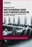 Netzwerke der Kulturdiplomatie : Die Internationale Schulbuchrevision in Europa, 1945-1989, Faure, Romain, 3110363348