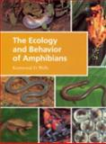 The Ecology and Behavior of Amphibians, Wells, Kentwood David, 0226893340