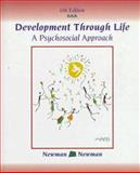 Development Through Life : A Psychosocial Approach, Newman, Barbara M. and Newman, Philip R., 0534233341