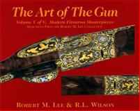 The Art of the Gun : Modern Firearms Masterpieces, Lee, Robert M. and Wilson, R. L., 0971753342