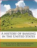 A History of Banking in the United States, John Jay Knox and Bradford Rhodes, 1145823343