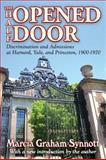 The Half-Opened Door : Discrimination and Admissions at Harvard, Yale and Princeton, 1900-1970, Synnott, Marcia Graham, 1412813344