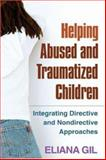 Helping Abused and Traumatized Children : Integrating Directive and Nondirective Approaches, Gil, Eliana, 1593853343