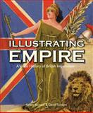 Illustrating Empire : A Visual History of British Imperialism, Jackson, Ashley and Tomkins, David, 1851243348