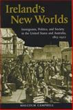 Ireland's New Worlds : Immigrants, Politics, and Society in the United States and Australia, 1815-1922, Campbell, Malcolm, 0299223345
