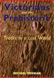 The Victorians and the Prehistoric : Tracks to a Lost World, Freeman, Michael A., 0300103344