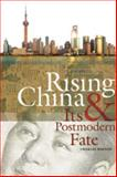 Rising China and Its Postmodern Fate : Memories of Empire in a New Global Context, Horner, Charles, 0820333344