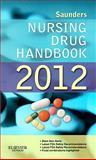 Saunders Nursing Drug Handbook 2012, Hodgson, Barbara B. and Kizior, Robert J., 1437723349