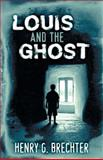 Louis and the Ghost, Henry G. Brechter, 1457523345
