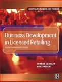 Business Development in Licensed Retailing : A Unit Manager's Guide, Lashley, Conrad and Lincoln, Guy, 0750653345
